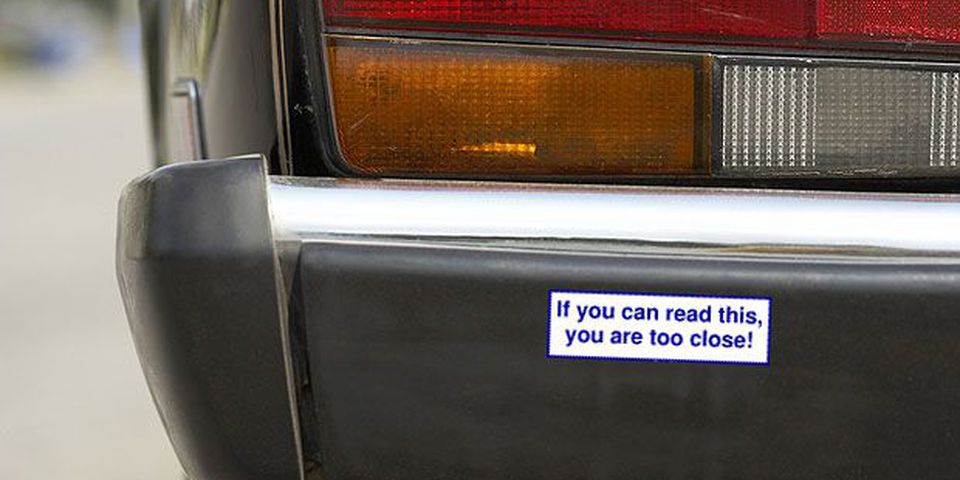 """""""If you can read this, you are too close!"""""""