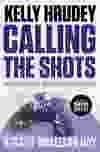 Calling The Shots, by Kelly Hrudey
