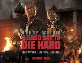A Good Day To Die Hard - John McClane travels to Russia to help out his seemingly wayward son, Jack, only to discover that Jack is a CIA operative working to prevent a nuclear-weapons heist, causing the father and son to team up against underworld forces.