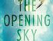 The Opening Sky by Joan Thomas (McClelland & Stewart, $29.95)