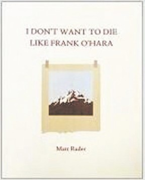 Matt Rader?s I Don?t Want to Die Like Frank O?Hara is published by Karen Schindler?s Baseline Press, which is based in London.