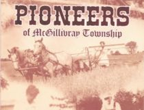 The images in Pioneers of McGillivray Township were first collected in 1992 for the history book McGillivray Township Remembers. (McGillivray Township History Group)