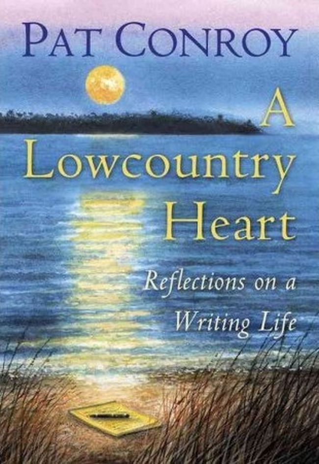 A Lowcountry Heart: Reflections On A Writing Life by Pat Conroy (Doubleday, $35)
