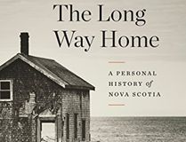The Long Way Home: A Personal History of Nova Scotia by John DeMont (McClelland & Stewart, $32)